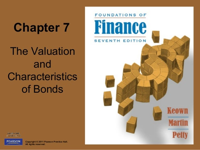Chapter 7The Valuation     andCharacteristics  of Bonds   Copyright © 2011 Pearson Prentice Hall.   All rights reserved.