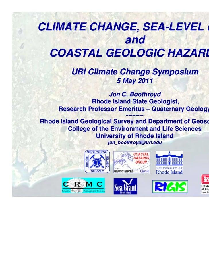 CLIMATE CHANGE, SEA-LEVEL RISE             and  COASTAL GEOLOGIC HAZARDS         URI Climate Change Symposium             ...