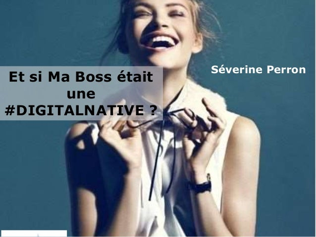 Et si Ma Boss était une #DIGITALNATIVE ? Séverine Perron