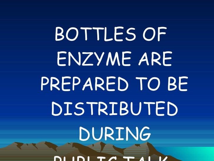 <ul><li>BOTTLES OF ENZYME ARE PREPARED TO BE DISTRIBUTED DURING </li></ul><ul><li>PUBLIC TALK </li></ul>