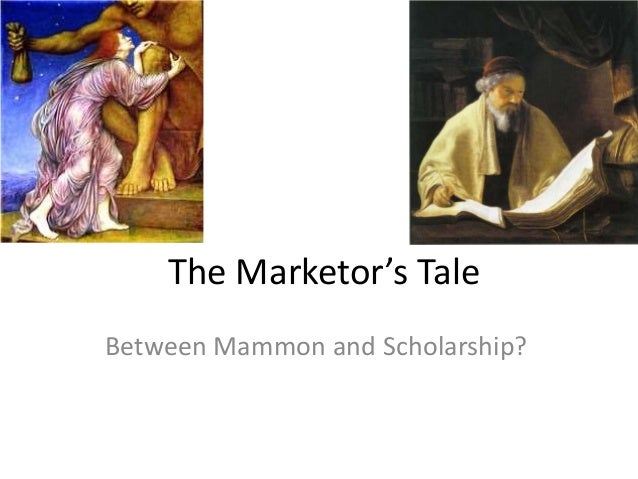 The Marketor's Tale Between Mammon and Scholarship?