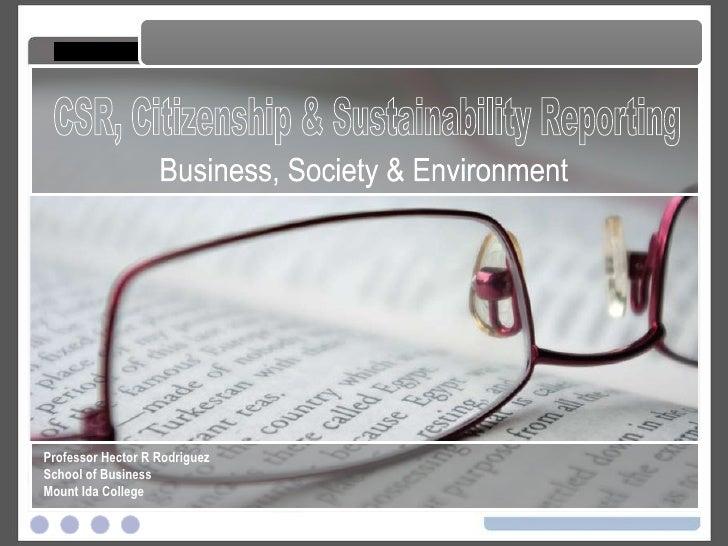 CSR, Citizenship & Sustainability Reporting CSR, Citizenship and Sustainability Reporting Professor Hector R Rodriguez Sch...