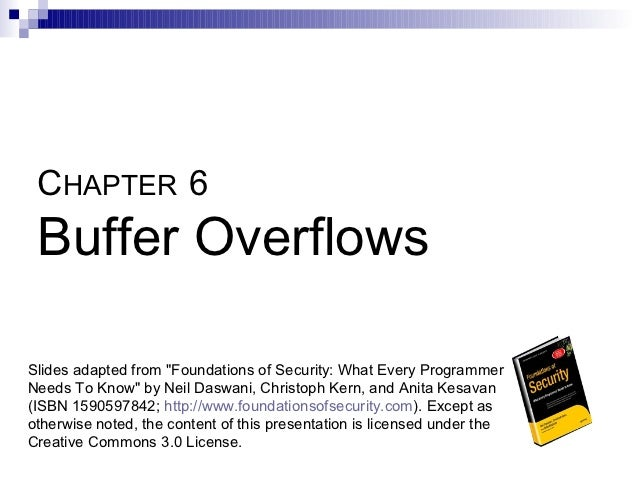 """CHAPTER 6 Buffer OverflowsSlides adapted from """"Foundations of Security: What Every ProgrammerNeeds To Know"""" by Neil Daswan..."""