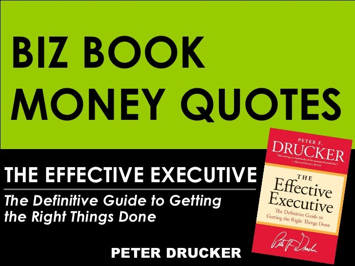 THE EFFECTIVE EXECUTIVE The Definitive Guide to Getting  the Right Things Done PETER DRUCKER BIZ BOOK MONEY QUOTES