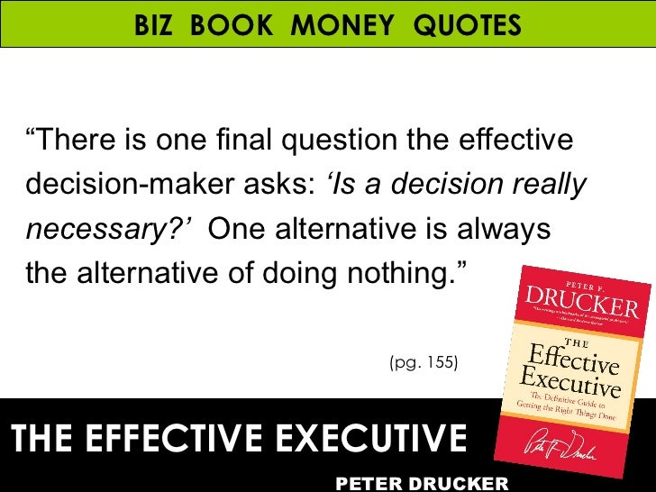 peter drucker six step decision making Peter drucker's decision-making process consists of 5 elements or steps:  have  to go through the steps above and update the information if required  you are  extremely happy after six months, but you are busier than ever.