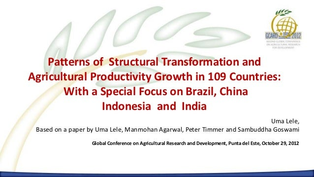 Patterns of Structural Transformation andAgricultural Productivity Growth in 109 Countries:       With a Special Focus on ...