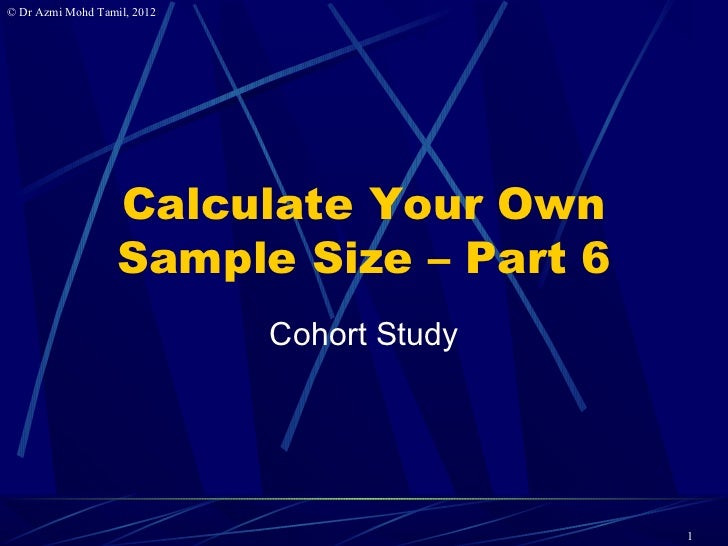 © Dr Azmi Mohd Tamil, 2012                   Calculate Your Own                   Sample Size – Part 6                    ...