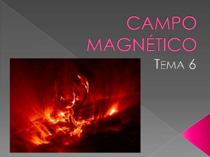    El campo magnético es una propiedad    de    las  partículas  cargadas     en    movimiento que se manifiesta como una...