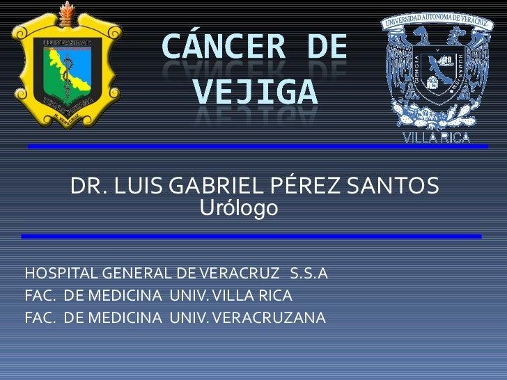 DR. LUIS GABRIEL PÉREZ SANTOS HOSPITAL GENERAL DE VERACRUZ  S.S.A FAC.  DE MEDICINA  UNIV. VILLA RICA FAC.  DE MEDICINA  U...