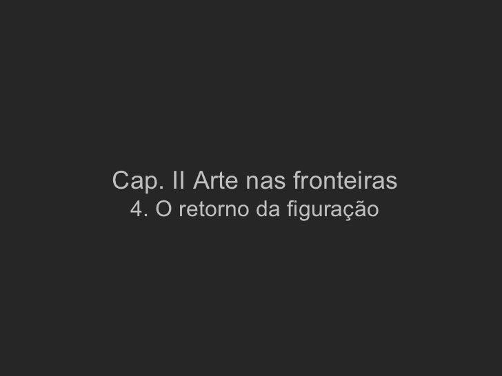 Cap. II Arte nas fronteiras 4. O retorno da figuração