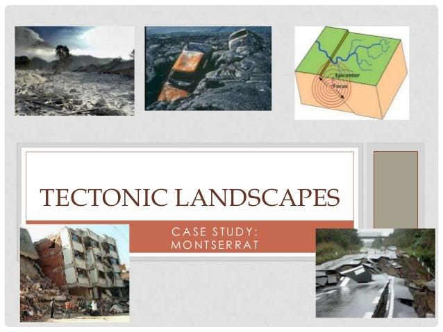 TECTONIC LANDSCAPES        CASE STUDY:        MONTSERRAT