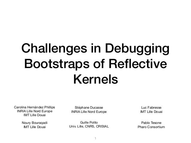 Challenges in Debugging Bootstraps of Reflective Kernels Carolina Hernández Phillips  INRIA Lille Nord Europe  IMT Lille Do...