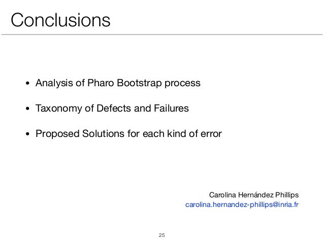 Conclusions • Analysis of Pharo Bootstrap process  • Taxonomy of Defects and Failures  • Proposed Solutions for each kind ...