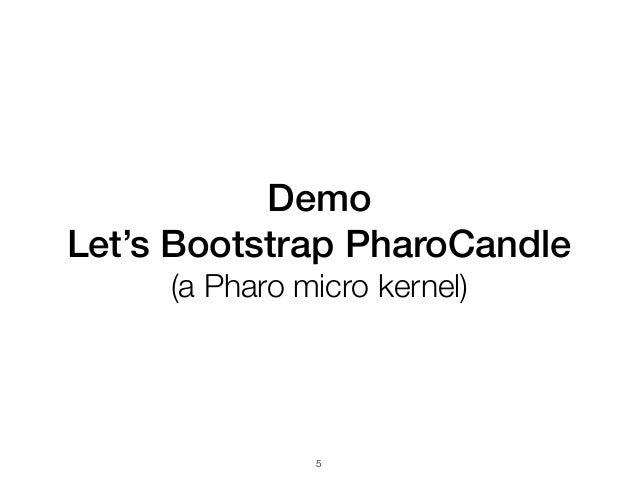 Demo Let's Bootstrap PharoCandle (a Pharo micro kernel) !5