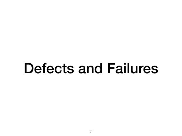 Defects and Failures !7