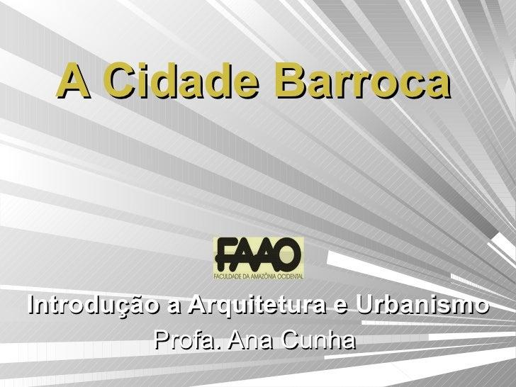 A Cidade Barroca   Introdução a Arquitetura e Urbanismo Profa. Ana Cunha