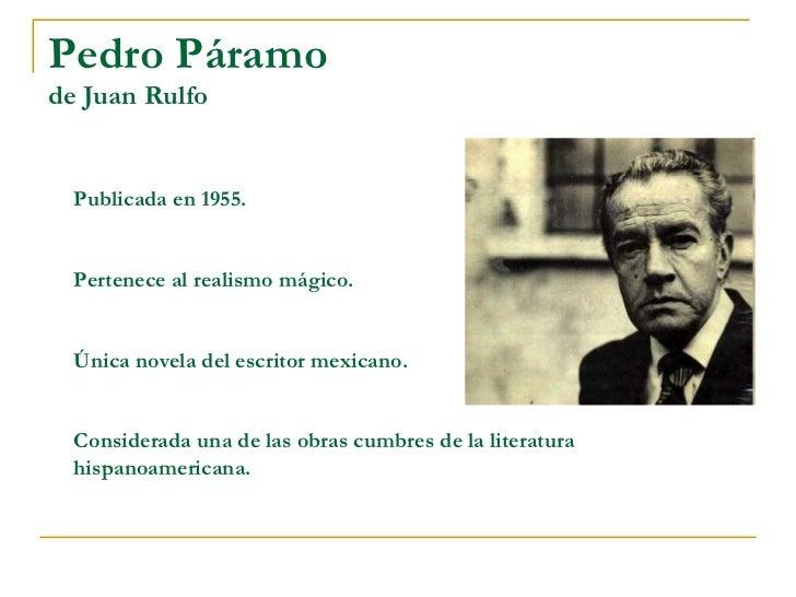 Pedro Páramo de Juan Rulfo Publicada en 1955. Pertenece al realismo mágico. Única novela del escritor mexicano. Considerad...