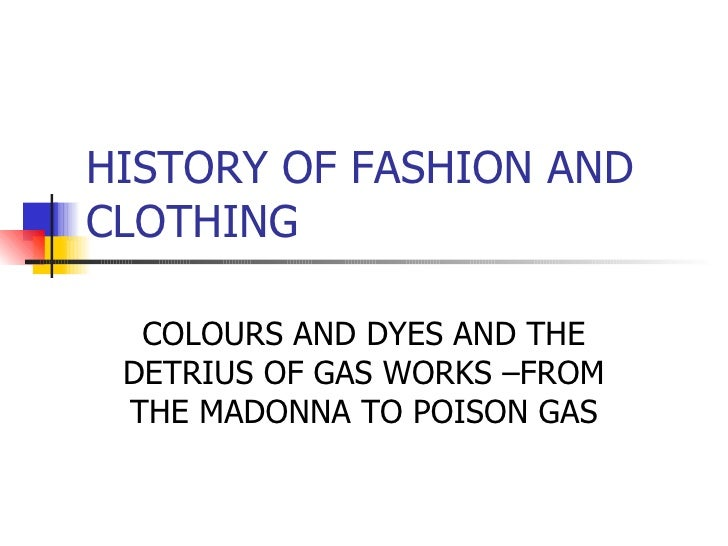HISTORY OF FASHION AND CLOTHING COLOURS AND DYES AND THE DETRIUS OF GAS WORKS –FROM THE MADONNA TO POISON GAS