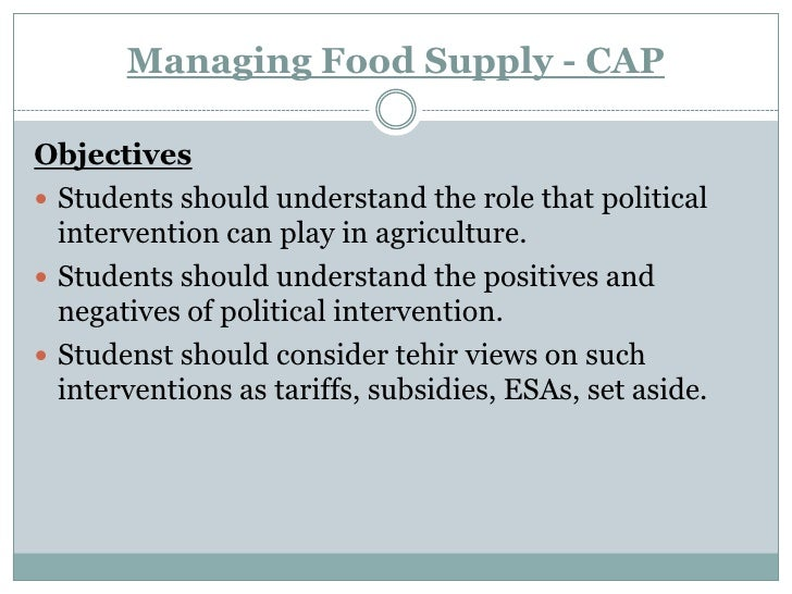 Managing Food Supply - CAP<br />Objectives<br />Students should understand the role that political intervention can play i...