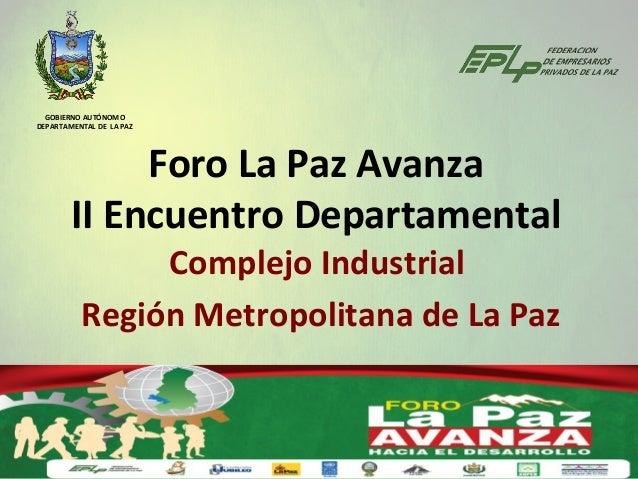 GOBIERNO AUTÓNOMODEPARTAMENTAL DE LA PAZ             Foro La Paz Avanza        II Encuentro Departamental               Co...