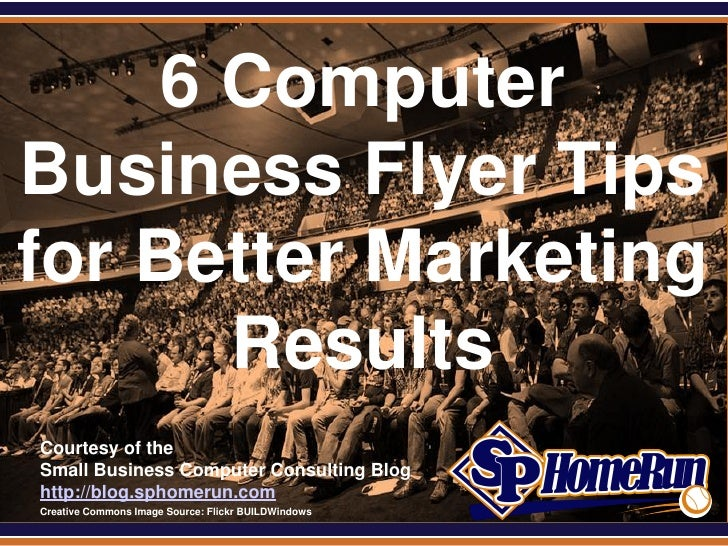 SPHomeRun.com     6 ComputerBusiness Flyer Tipsfor Better Marketing       Results  Courtesy of the  Small Business Compute...