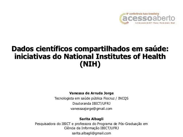 Vanessa de Arruda Jorge Tecnologista em saúde pública Fiocruz / INCQS Doutoranda IBICT/UFRJ vanessaajorge@gmail.com Sarita...
