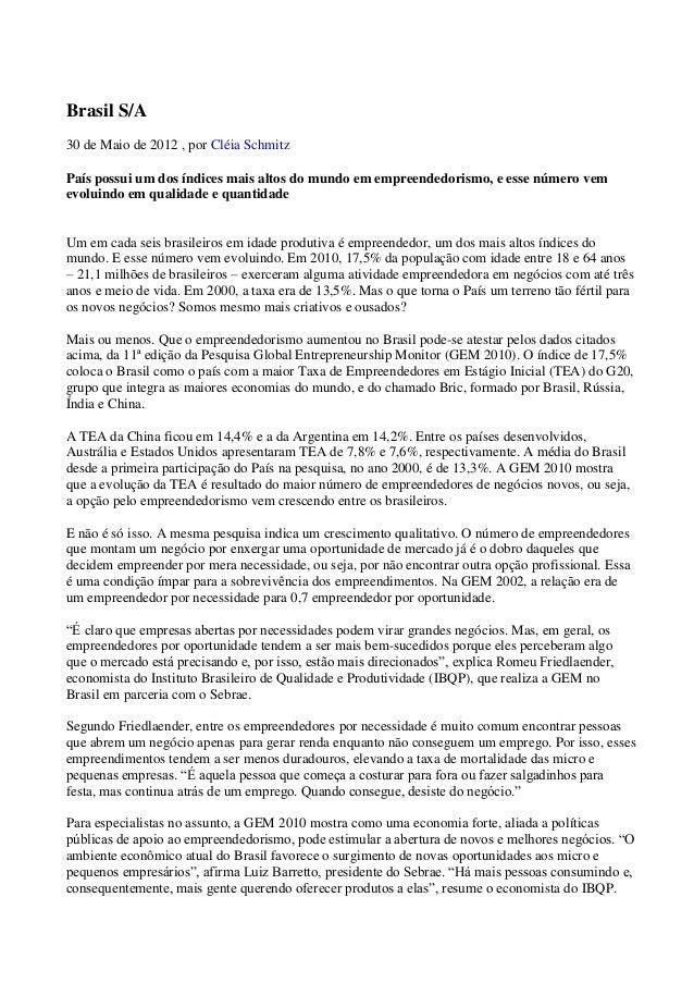 Brasil S/A30 de Maio de 2012 , por Cléia SchmitzPaís possui um dos índices mais altos do mundo em empreendedorismo, e esse...