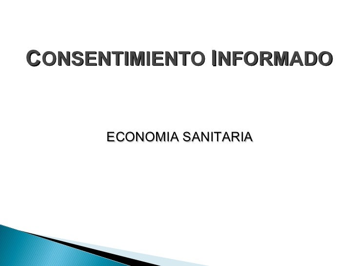 <ul><li>C ONSENTIMIENTO  I NFORMADO </li></ul><ul><li>ECONOMIA SANITARIA </li></ul>