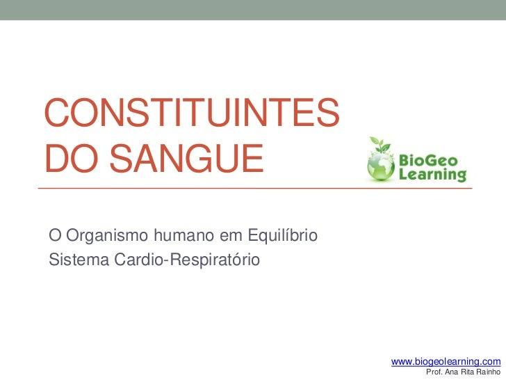 CONSTITUINTESDO SANGUEO Organismo humano em EquilíbrioSistema Cardio-Respiratório                                   www.bi...