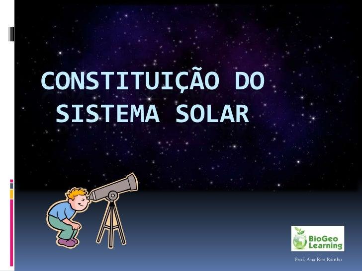 CONSTITUIÇÃO DO SISTEMA SOLAR                  Prof. Ana Rita Rainho