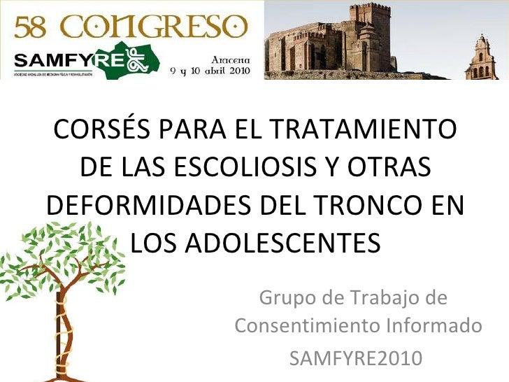 CORSÉS PARA EL TRATAMIENTO DE LAS ESCOLIOSIS Y OTRAS DEFORMIDADES DEL TRONCO EN LOS ADOLESCENTES Grupo de Trabajo de  Cons...