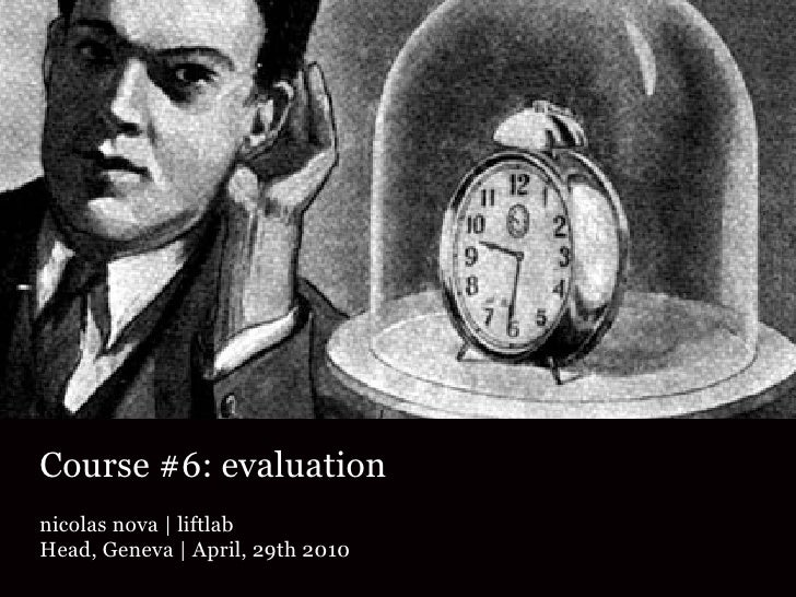 Course #6: evaluation nicolas nova   liftlab Head, Geneva   April, 29th 2010