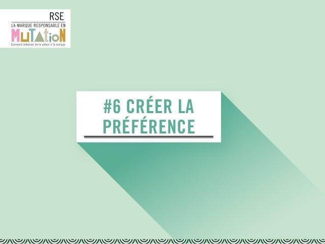 #6 CRÉER LA PRÉFÉRENCE