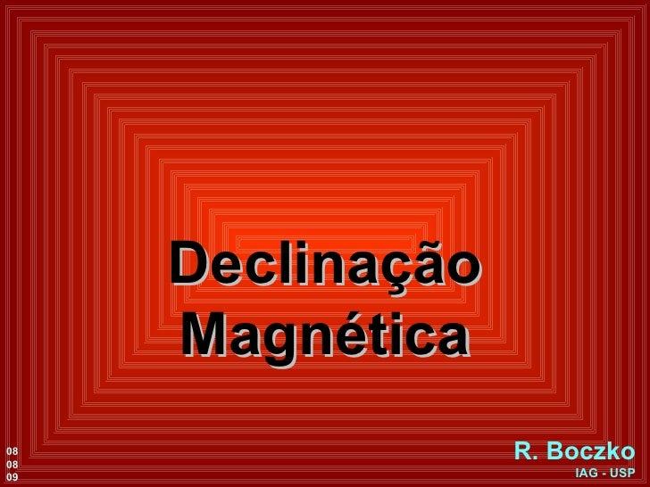 Declinação Magnética R. Boczko IAG - USP 08 08 09