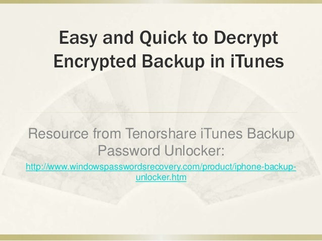 Easy and Quick to Decrypt Encrypted Backup in iTunes  Resource from Tenorshare iTunes Backup Password Unlocker: http://www...