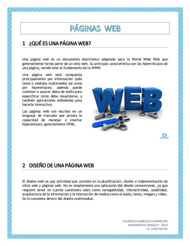1 ¿QUÉ ES UNA PÁGINA WEB? Una página web es un documento electrónico adaptado para la World Wide Web que generalmente form...