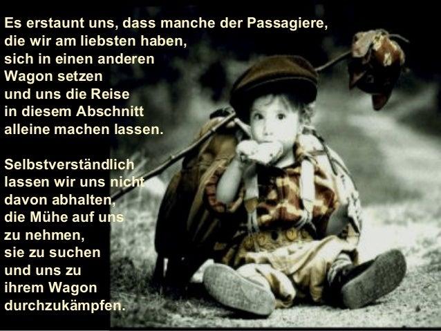 Es erstaunt uns, dass manche der Passagiere, die wir am liebsten haben, sich in einen anderen Wagon setzen und uns die Rei...