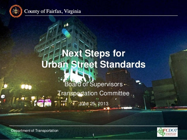 County of Fairfax, Virginia  Next Steps for Urban Street Standards Board of Supervisors Transportation Committee June 25, ...