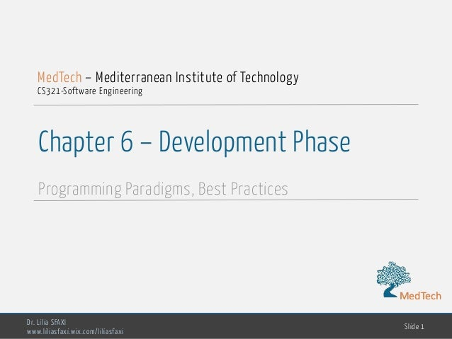 MedTech Chapter 6 – Development Phase Programming Paradigms, Best Practices Dr. Lilia SFAXI www.liliasfaxi.wix.com/liliasf...