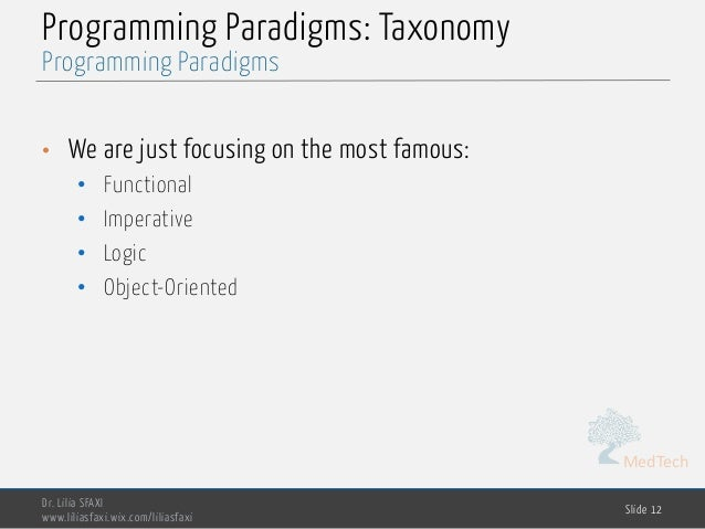 MedTech Programming Paradigms: Taxonomy • We are just focusing on the most famous: • Functional • Imperative • Logic • Obj...