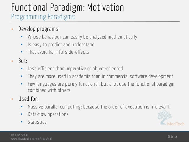 MedTech Functional Paradigm: Motivation • Develop programs: • Whose behaviour can easily be analyzed mathematically • Is e...