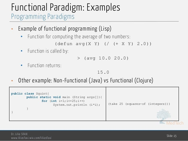 MedTech Functional Paradigm: Examples • Example of functional programming (Lisp) • Function for computing the average of t...