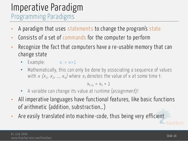 MedTech Imperative Paradigm • A paradigm that uses statements to change the program's state • Consists of a set of command...