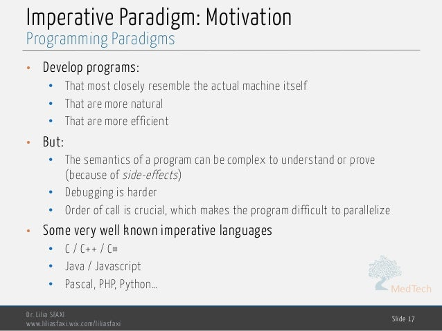 MedTech Imperative Paradigm: Motivation • Develop programs: • That most closely resemble the actual machine itself • That ...