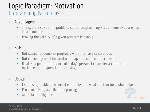 MedTech Logic Paradigm: Motivation • Advantages: • The system solves the problem, so the programming steps themselves are ...