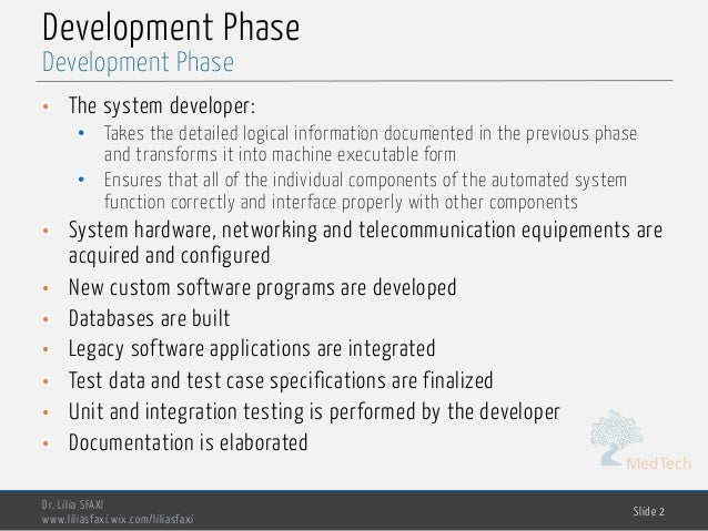 MedTech Development Phase • The system developer: • Takes the detailed logical information documented in the previous phas...