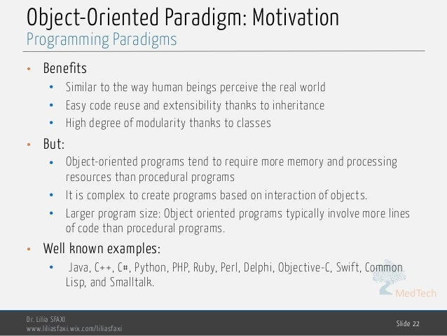 MedTech Object-Oriented Paradigm: Motivation • Benefits • Similar to the way human beings perceive the real world • Easy c...