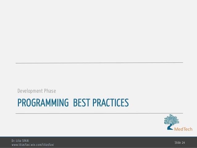 MedTech PROGRAMMING BEST PRACTICES Development Phase Dr. Lilia SFAXI www.liliasfaxi.wix.com/liliasfaxi Slide 24