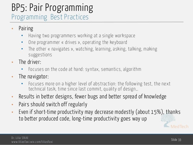 MedTech BP5: Pair Programming • Pairing • Having two programmers working at a single workspace • One programmer « drives »...