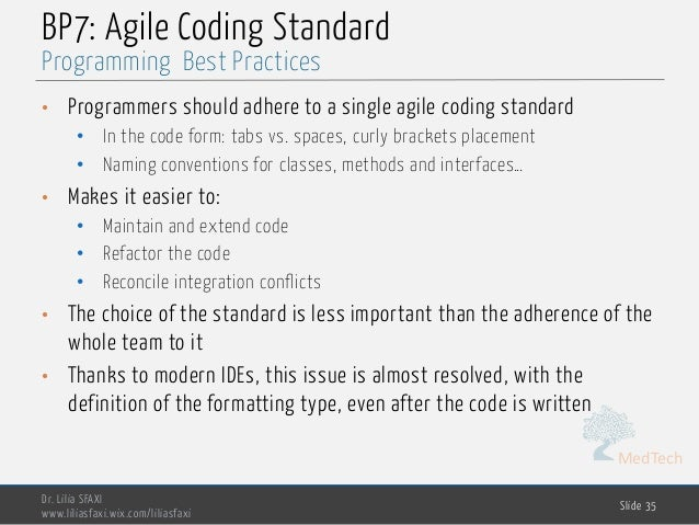 MedTech BP7: Agile Coding Standard • Programmers should adhere to a single agile coding standard • In the code form: tabs ...